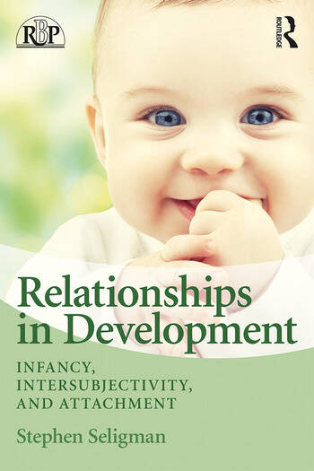 Relationships in Development Infancy, Intersubjectivity, and Attachment book cover