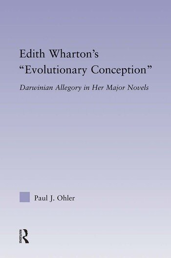 Edith Wharton's Evolutionary Conception Darwinian Allegory in the Major Novels book cover