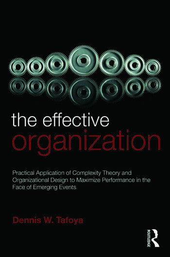 The Effective Organization Practical Application of Complexity Theory and Organizational Design to Maximize Performance in the Face of Emerging Events. book cover