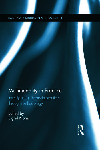 Multimodality in Practice Investigating Theory-in-Practice-through-Methodology book cover