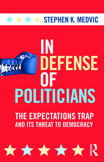 In Defense of Politicians The Expectations Trap and Its Threat to Democracy book cover