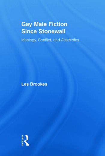Gay Male Fiction Since Stonewall Ideology, Conflict, and Aesthetics book cover
