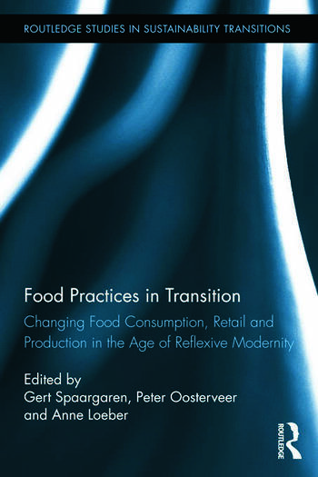Food Practices in Transition Changing Food Consumption, Retail and Production in the Age of Reflexive Modernity book cover