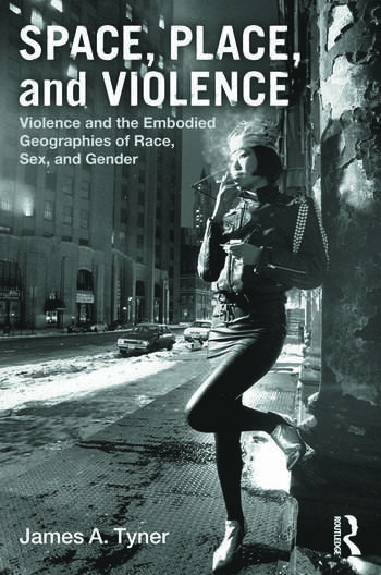 Space, Place, and Violence Violence and the Embodied Geographies of Race, Sex and Gender book cover