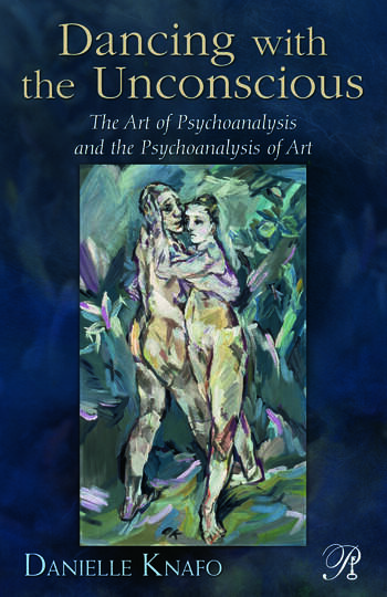 Dancing with the Unconscious The Art of Psychoanalysis and the Psychoanalysis of Art book cover