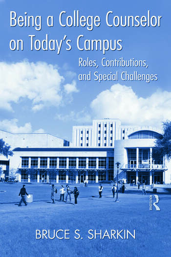 Being a College Counselor on Today's Campus Roles, Contributions, and Special Challenges book cover