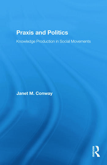 Praxis and Politics Knowledge Production in Social Movements book cover