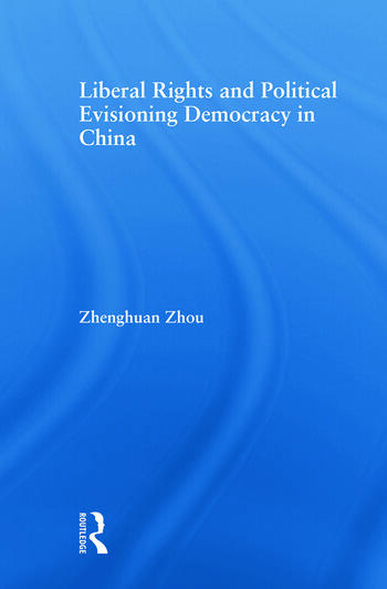 Liberal Rights and Political Culture Envisioning Democracy in China book cover