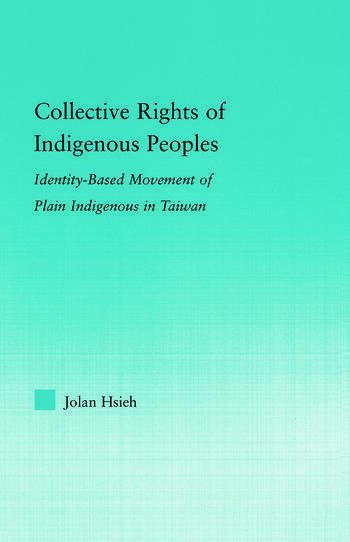 Collective Rights of Indigenous Peoples Identity-Based Movement of Plain Indigenous in Taiwan book cover