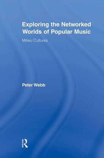 Exploring the Networked Worlds of Popular Music Milieux Cultures book cover