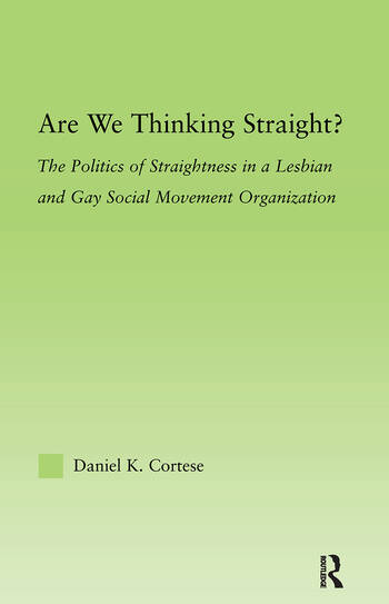 Are We Thinking Straight? The Politics of Straightness in a Lesbian and Gay Social Movement Organization book cover