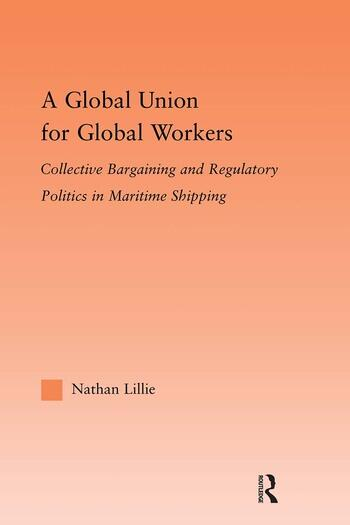 A Global Union for Global Workers Collective Bargaining and Regulatory Politics in Maritime Shipping book cover