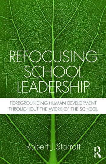 Refocusing School Leadership: Foregrounding Human Development Throughout the Work of the School