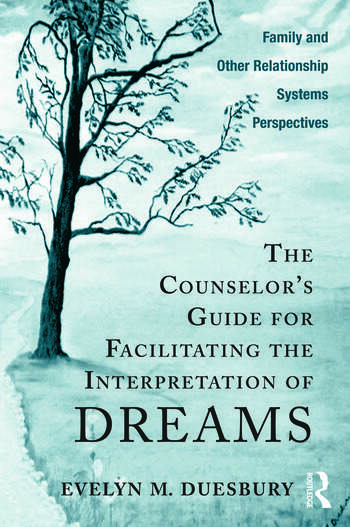 The Counselor's Guide for Facilitating the Interpretation of Dreams Family and Other Relationship Systems Perspectives book cover