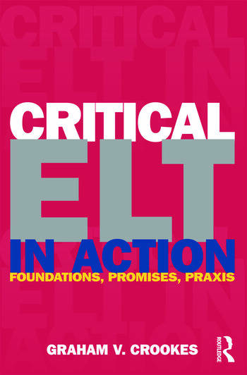Critical ELT in Action Foundations, Promises, Praxis book cover