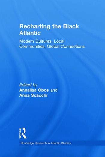 Recharting the Black Atlantic Modern Cultures, Local Communities, Global Connections book cover