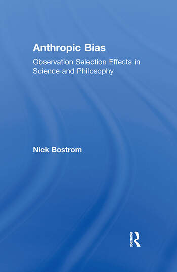 Anthropic Bias Observation Selection Effects in Science and Philosophy book cover