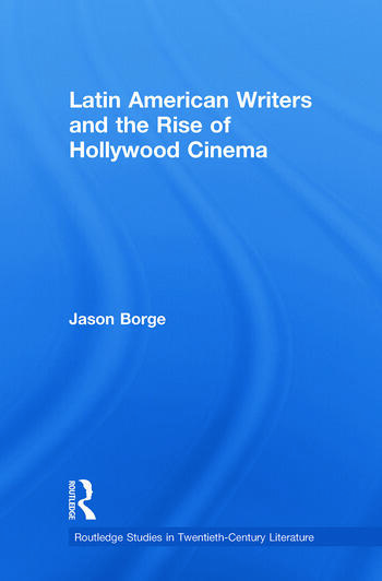 Latin American Writers and the Rise of Hollywood Cinema book cover