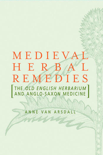 Medieval Herbal Remedies The Old English Herbarium and Anglo-Saxon Medicine book cover