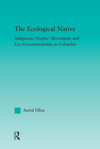 The Ecological Native Indigenous Peoples' Movements and Eco-Governmentality in Columbia book cover