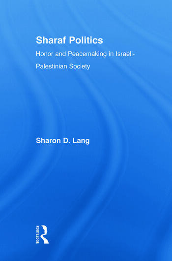 Sharaf Politics Honor and Peacemaking in Israeli-Palestinian Society book cover
