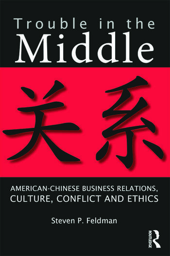 Trouble in the Middle American-Chinese Business Relations, Culture, Conflict, and Ethics book cover
