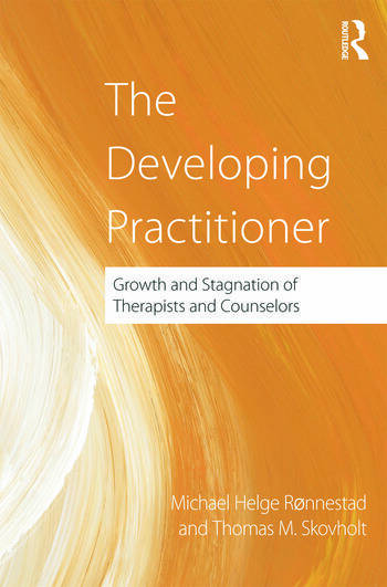 The Developing Practitioner Growth and Stagnation of Therapists and Counselors book cover