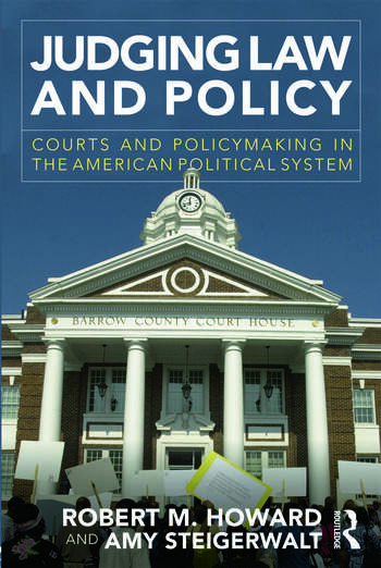Judging Law and Policy Courts and Policymaking in the American Political System book cover