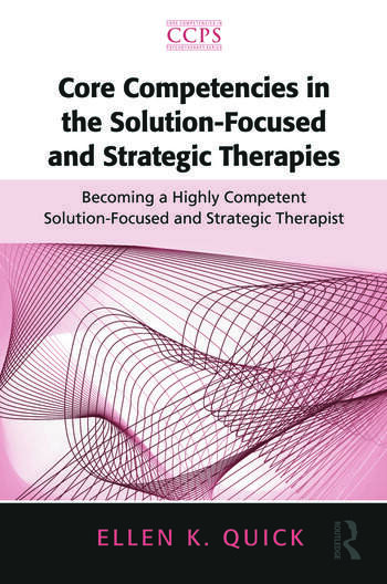 Core Competencies in the Solution-Focused and Strategic Therapies Becoming a Highly Competent Solution-Focused and Strategic Therapist book cover