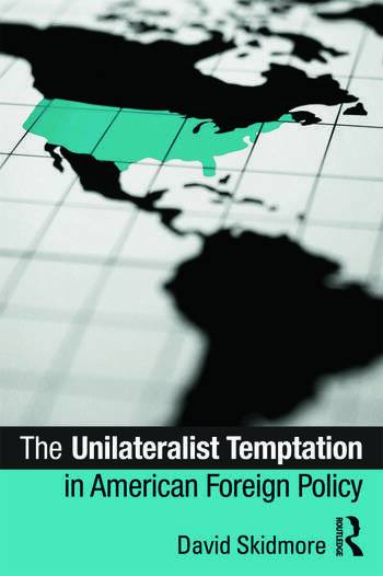 The Unilateralist Temptation in American Foreign Policy book cover