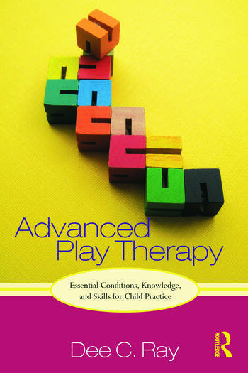 Advanced Play Therapy Essential Conditions, Knowledge, and Skills for Child Practice book cover