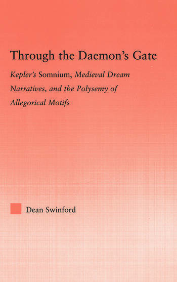 Through the Daemon's Gate Kepler's Somnium, Medieval Dream Narratives, and the Polysemy of Allegorical Motifs book cover
