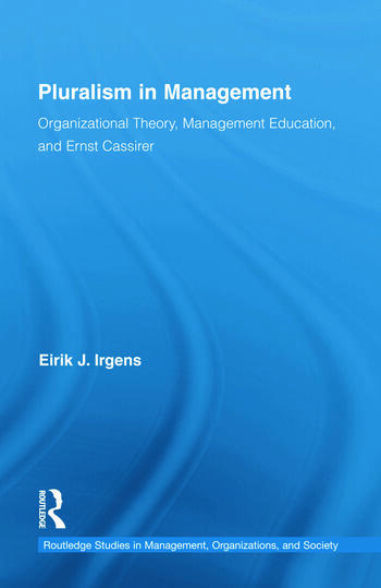 Pluralism in Management Organizational Theory, Management Education, and Ernst Cassirer book cover