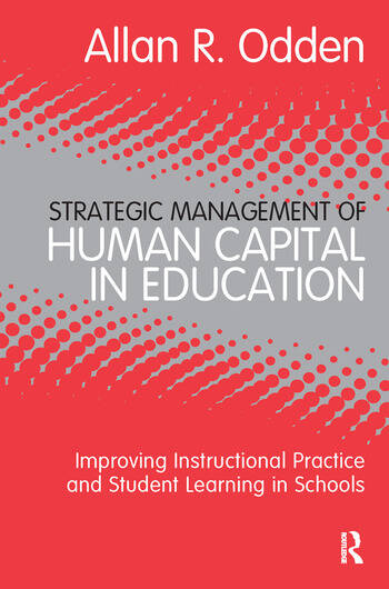 Strategic Management of Human Capital in Education Improving Instructional Practice and Student Learning in Schools book cover