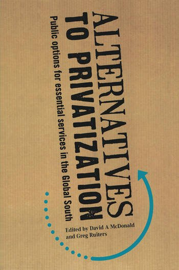 Alternatives to Privatization Public Options for Essential Services in the Global South book cover