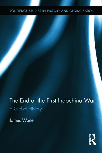 The End of the First Indochina War A Global History book cover