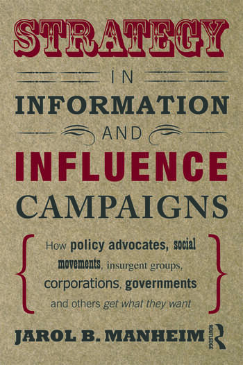 Strategy in Information and Influence Campaigns How Policy Advocates, Social Movements, Insurgent Groups, Corporations, Governments and Others Get What They Want book cover