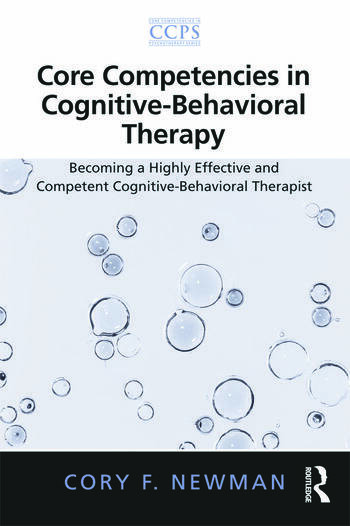Core Competencies in Cognitive-Behavioral Therapy Becoming a Highly Effective and Competent Cognitive-Behavioral Therapist book cover