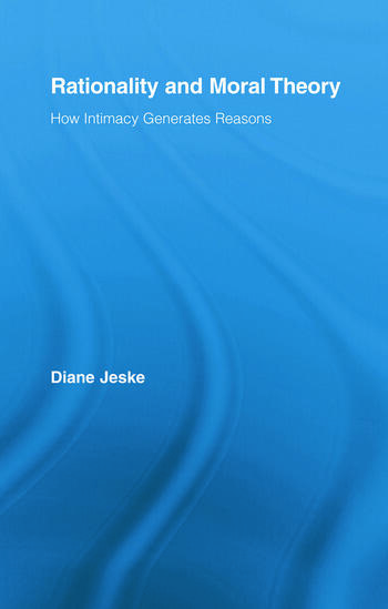 Rationality and Moral Theory How Intimacy Generates Reasons book cover