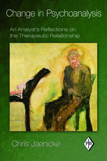 Change in Psychoanalysis An Analyst's Reflections on the Therapeutic Relationship book cover