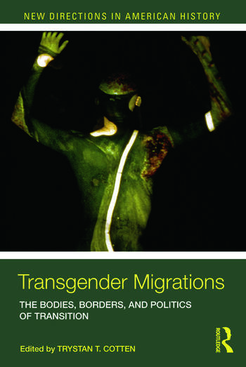 Transgender Migrations The Bodies, Borders, and Politics of Transition book cover