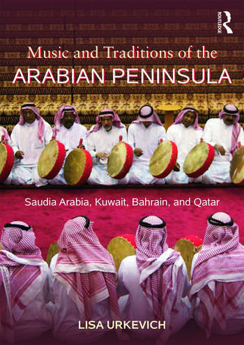 Music and Traditions of the Arabian Peninsula Saudi Arabia, Kuwait, Bahrain, and Qatar book cover
