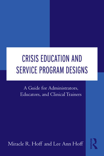Crisis Education and Service Program Designs A Guide for Administrators, Educators, and Clinical Trainers book cover