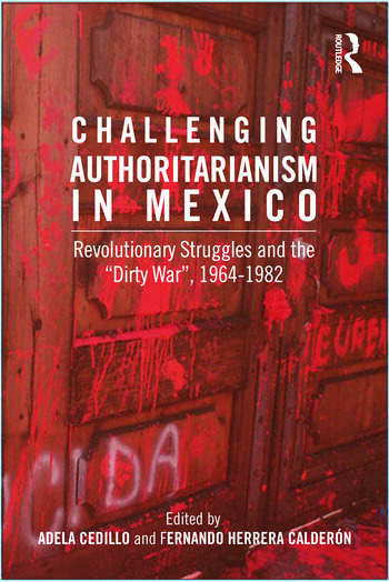 Challenging Authoritarianism in Mexico Revolutionary Struggles and the Dirty War, 1964-1982 book cover