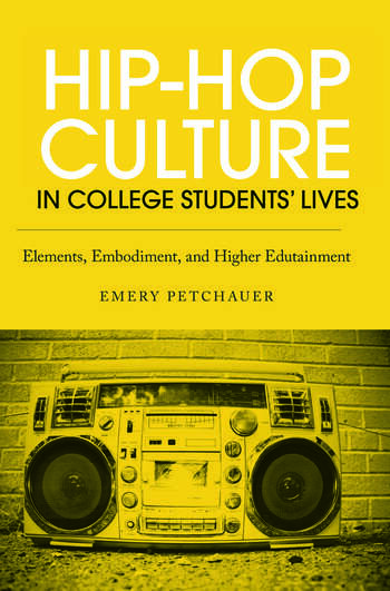 Hip-Hop Culture in College Students' Lives Elements, Embodiment, and Higher Edutainment book cover