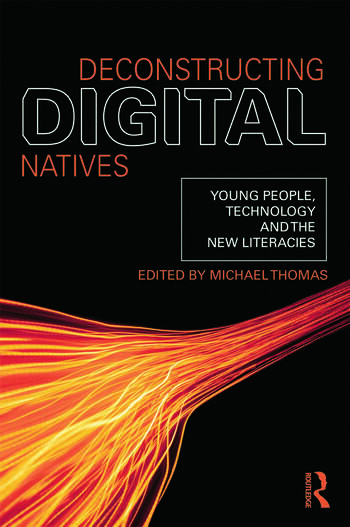 Deconstructing Digital Natives Young People, Technology, and the New Literacies book cover