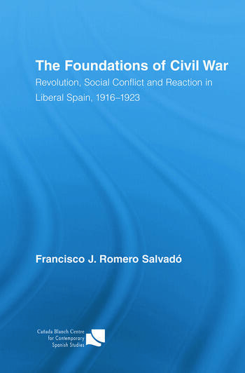 The Foundations of Civil War Revolution, Social Conflict and Reaction in Liberal Spain, 1916–1923 book cover