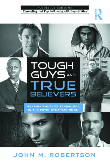Tough Guys and True Believers Managing Authoritarian Men in the Psychotherapy Room book cover