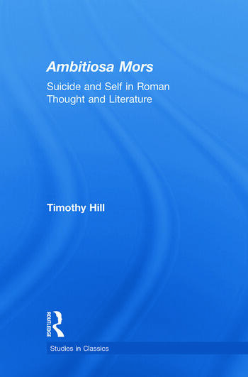 Ambitiosa Mors Suicide and the Self in Roman Thought and Literature book cover