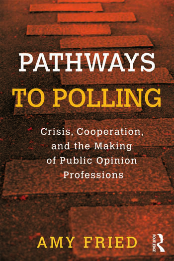 Pathways to Polling Crisis, Cooperation and the Making of Public Opinion Professions book cover
